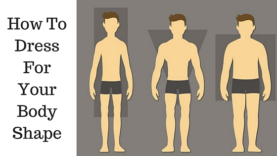 How to dress for your body shape