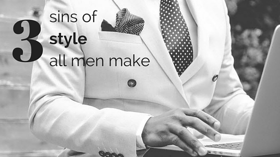 3 sins of style that all men make