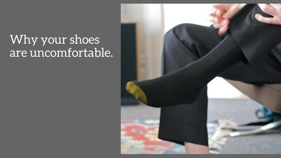 Why are your shoes uncomfortable?