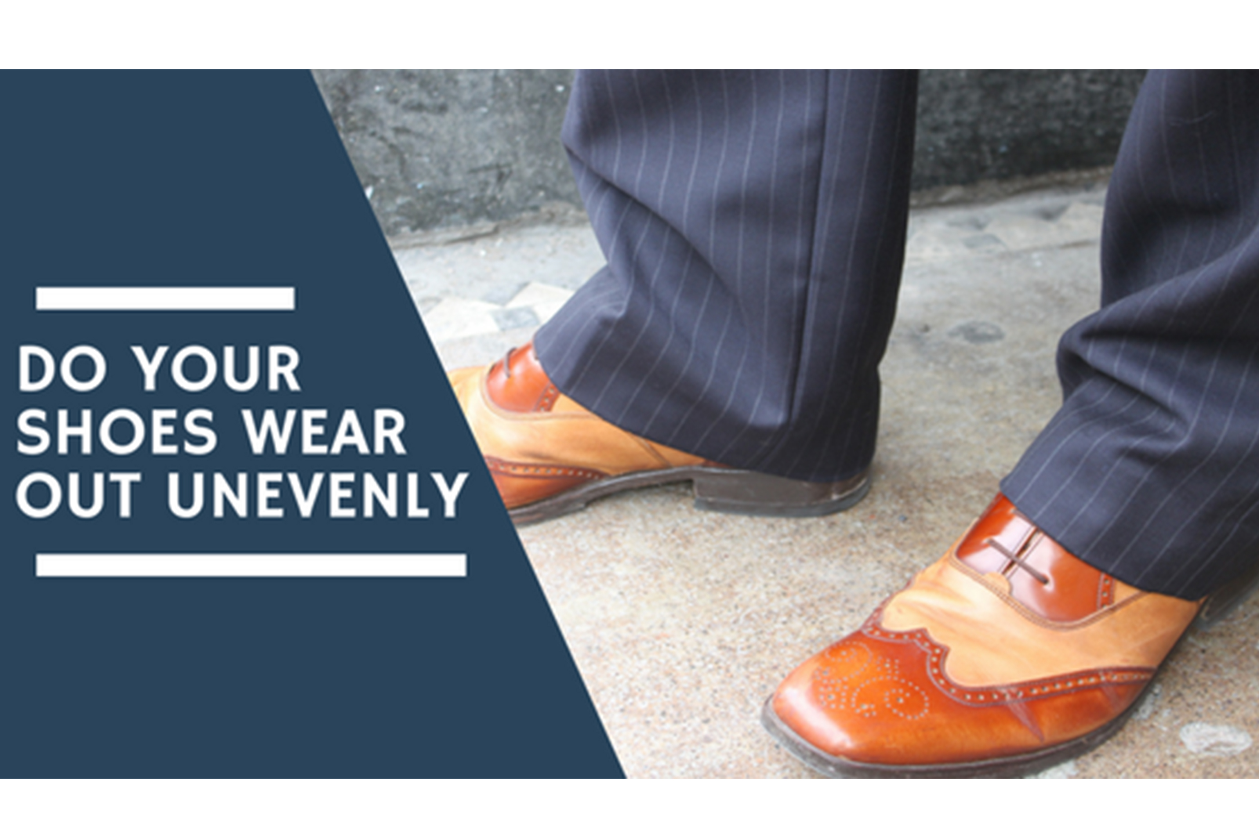 Do your shoes wear out unevenly?